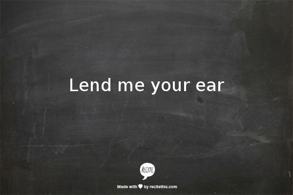 Lend me your ear. Image source: Recite.com